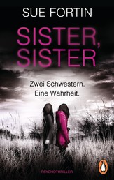 Sister, Sister - Zwei Schwestern. Eine Wahrheit. - Psychothriller