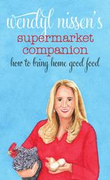 Wendyl Nissen's Supermarket Companion - How to Bring Home Good Food