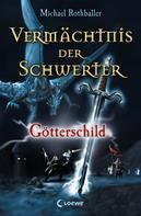 Michael Rothballer: Vermächtnis der Schwerter 3 - Götterschild