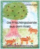 Christa Garbe: Die Frischlingsbande aus dem Wald