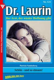 Dr. Laurin 121 – Arztroman - Schön – und so einsam!