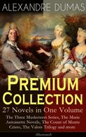 Alexandre Dumas: ALEXANDRE DUMAS Premium Collection - 27 Novels in One Volume: The Three Musketeers Series, The Marie Antoinette Novels, The Count of Monte Cristo, The Valois Trilogy and more (Illustrated)