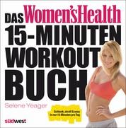 Das Women's Health 15-Minuten-Workout-Buch - Schlank, straff & sexy in nur 15 Minuten pro Tag