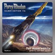 """Perry Rhodan Silber Edition 116: Der Auserwählte - 11. Band des Zyklus """"Die kosmischen Burgen"""""""