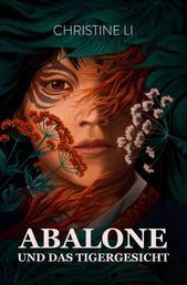 Abalone und das Tigergesicht - Ein Mädchen entdeckt die Magie