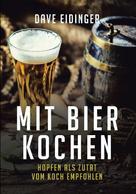 Dave Eidinger: Mit Bier kochen