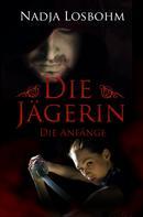 Nadja Losbohm: Die Jägerin - Die Anfänge (Band 1)