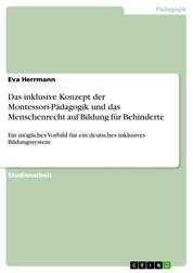 Das inklusive Konzept der Montessori-Pädagogik und das Menschenrecht auf Bildung für Behinderte - Ein mögliches Vorbild für ein deutsches inklusives Bildungssystem