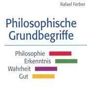 Philosophische Grundbegriffe: Philosophie - Erkenntnis - Wahrheit - Gut