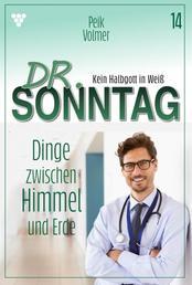 Dr. Sonntag 14 – Arztroman - Dinge zwischen Himmel und Erde