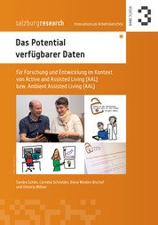 Das Potential verfügbarer Daten - für Forschung und Entwicklung im Kontext von Active and Assisted Living bzw. Ambient Assisted Living (AAL)