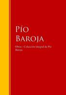 Pío Baroja: Obras - Colección de Pío Baroja