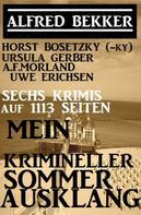 Alfred Bekker: Mein krimineller Sommer-Ausklang: Sechs Krimis auf 1113 Seiten: