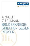 Arnulf Zitelmann: Bruderkriege: Griechen gegen Perser ★★★★★