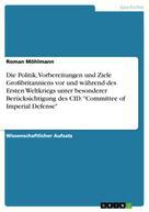 """Roman Möhlmann: Die Politik, Vorbereitungen und Ziele Großbritanniens vor und während des Ersten Weltkriegs unter besonderer Berücksichtigung des CID: """"Committee of Imperial Defense"""""""