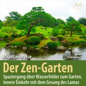 Der Zen-Garten: Phantasiereise Spaziergang über Wasserfelder zum Garten, innere Einkehr mit dem Gesang des Lamas