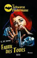 G. W. Jones: Die schwarze Fledermaus 30: Fabrik des Todes