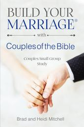 Build Your Marriage with Couples of the Bible