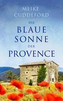 Meike Cuddeford: Die blaue Sonne der Provence