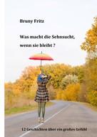 Bruny Fritz: Was macht die Sehnsucht, wenn sie bleibt?