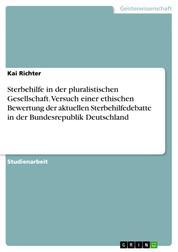Sterbehilfe in der pluralistischen Gesellschaft. Versuch einer ethischen Bewertung der aktuellen Sterbehilfedebatte in der Bundesrepublik Deutschland