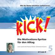 Wie Du Deine Intuition verbesserst - Kick 5! Die Motivationsspritze für den Alltag