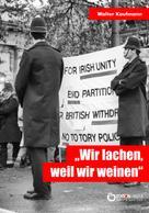 """Walter Kaufmann: """"Wir lachen, weil wir weinen"""""""
