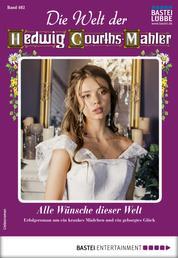 Die Welt der Hedwig Courths-Mahler 482 - Liebesroman - Alle Wünsche dieser Welt