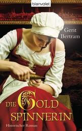 Die Goldspinnerin - Historischer Roman