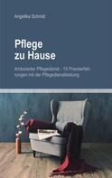 Angelika Schmid: Pflege zu Hause + Ambulanter Pflegedienst - 15 Praxiserfahrungen mit der Pflegedienstleistung ★★★