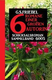 G.S. Friebel Schicksalroman Sammelband 6005: 6 Romane einer großen Autorin