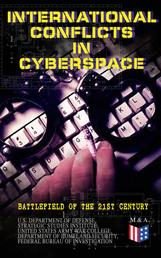 International Conflicts in Cyberspace - Battlefield of the 21st Century - Cyber Attacks at State Level, Legislation of Cyber Conflicts, Opposite Views by Different Countries on Cyber Security Control & Report on the Latest Case of Russian Hacking of Government Sectors