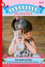 Mami Bestseller 13 – Familienroman - Ich habe ja Kitty