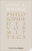 Otto A. Böhmer: Philosophie des Vormittags
