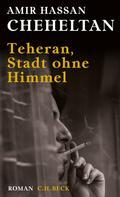Amir Hassan Cheheltan: Teheran, Stadt ohne Himmel ★★★★