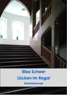 Elisa Scheer: Lücken im Regal