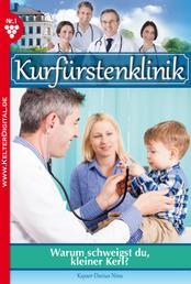 Kurfürstenklinik 1 – Arztroman - Warum schweigst du, kleiner Kerl?