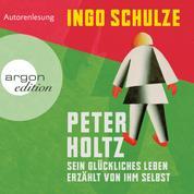 Peter Holtz - Sein glückliches Leben erzählt von ihm selbst (Ungekürzte Lesung)