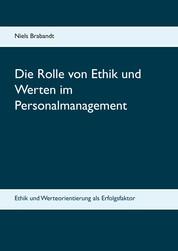 Die Rolle von Ethik und Werten im Personalmanagement - Ethik und Werteorientierung als Erfolgsfaktor