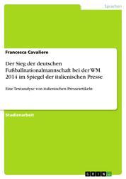 Der Sieg der deutschen Fußballnationalmannschaft bei der WM 2014 im Spiegel der italienischen Presse - Eine Textanalyse von italienischen Presseartikeln