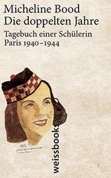Die doppelten Jahre - Tagebuch einer Schülerin Paris 1940 - 1944