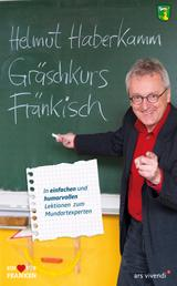 Gräschkurs Fränkisch (eBook) - In einfachen und humorvollen Übungen zum Mundartexperten
