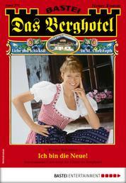 Das Berghotel 223 - Heimatroman - Ich bin die Neue!