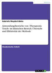 Anwendungsbereiche von »Therapeutic Touch« im klinischen Bereich. Übersicht und Effektivität der Methode