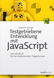 Testgetriebene Entwicklung mit JavaScript - Das Handbuch für den professionellen Programmierer