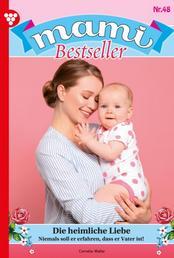 Mami Bestseller 48 – Familienroman - Die heimliche Liebe
