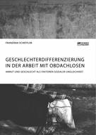 Franziska Scheffler: Geschlechterdifferenzierung in der Arbeit mit Obdachlosen. Armut und Geschlecht als Faktoren sozialer Ungleichheit