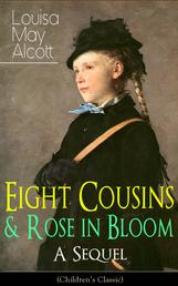 Eight Cousins & Rose in Bloom - A Sequel (Children's Classic) - A Story of Rose Campbell