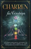 Amelie Rosenstein: Chakren für Einsteiger: Wie Sie Ihr Chakra heilen, aktivieren und stärken und Ihren Körper auf einer neuen spirituellen Ebene entdecken