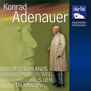 Konrad Adenauer - Deutschlands Weg aus den Trümmern 1949 - 1967